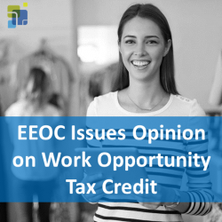 EEOC Issues Formal Opinion on the Work Opportunity Tax Credit