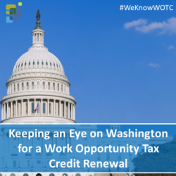 Keeping an Eye on Washington for a Work Opportunity Tax Credit Renewal